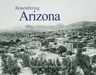Remembering Arizona  by  Linda Buscher