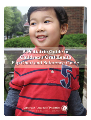 A Pediatric Guide to Childrens Oral Health Flip Chart and Reference Guide American Academy of Pediatrics Section on Oral Health