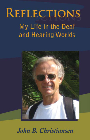 Reflections: My Life in the Deaf and Hearing Worlds John B. Christiansen