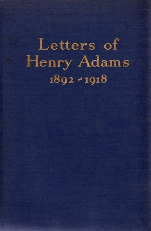 Letters of Henry Adams 1892-1918  by  Henry Adams