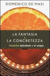 La fantasia e la concretezza: Creatività individuale e di gruppo  by  Domenico De Masi