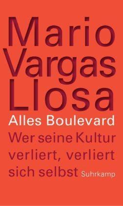 Alles Boulevard: Wer seine Kultur verliert, verliert sich selbst  by  Mario Vargas Llosa