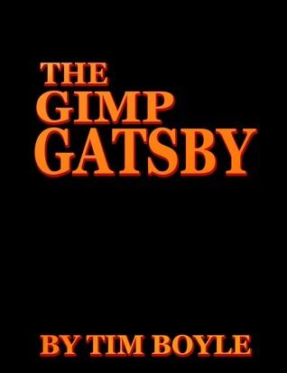 The Gimp Gatsby  by  Tim Boyle