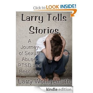 Larry Tells Stories: A Journey of Sexual Abuse, PTSD and Recovery  by  Larry Wohlgemuth