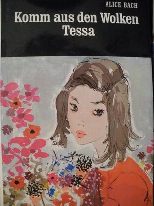 Komm aus den Wolken, Tessa  by  Alice Bach