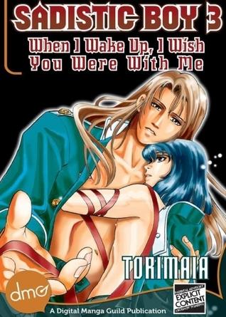 Sadistic Boy 3: When I Wake Up, I Wish You Were With Me  by  Maia Tori