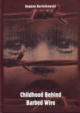 Childhood Behind Barbed Wire Bogdan Bartnikowski