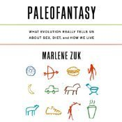 Paleofantasy: What Evolution Really Tells Us about Sex, Diet, and How We Live Marlene Zuk