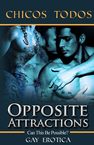 Opposite Attractions - Can This Be Possible? - Gay Erotica  by  Chicos Todos