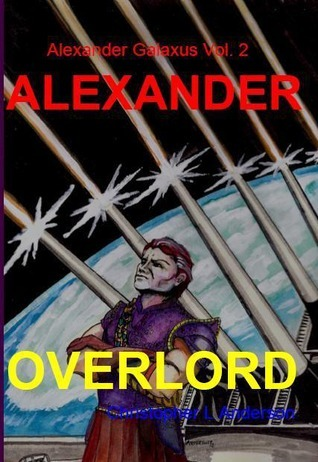 Alexander Overlord (Alexander Galaxus, #2)  by  Christopher L. Anderson