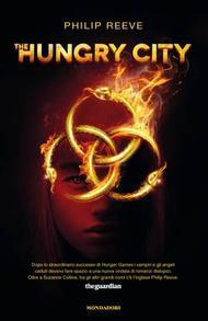 The hungry city (The Hungry City Chronicles, #1) Philip Reeve