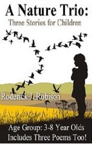 A Nature Trio Three Stories For Children Roderick J. Robison