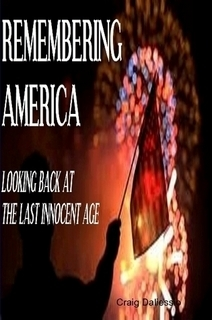 Remembering America Looking Back at the Last Innocent Age  by  Craig Daliessio