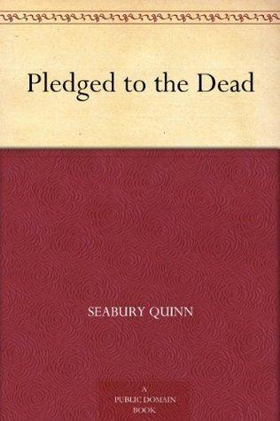 Pledged to the Dead  by  Seabury Quinn