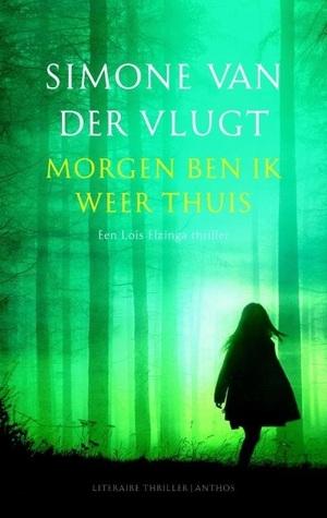 Morgen ben ik weer thuis (Lois Elzinga, #2)  by  Simone van der Vlugt