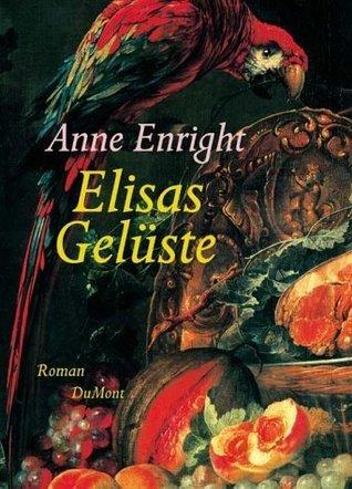 Elisas Gelüste  by  Anne Enright