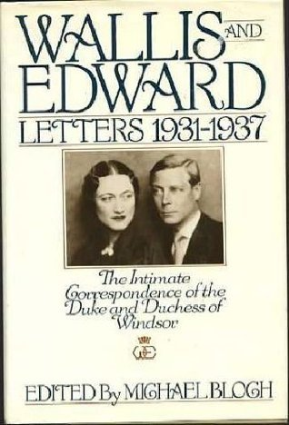 Wallis and Edward: Letters, 1931-37 : the intimate correspondence of the Duke and Duchess of Windsor  by  Edward Windsor