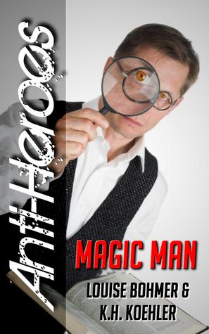 Magic Man (Anti-Heroes #5)  by  K.H. Koehler