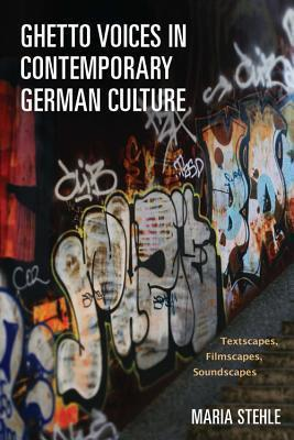 Ghetto Voices in Contemporary German Culture: Textscapes, Filmscapes, Soundscapes Maria Stehle