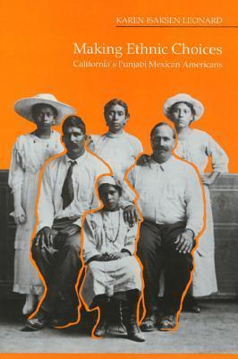 Making Ethnic Choices: Californias Punjabi Mexican Americans  by  Karen Isaksen Leonard