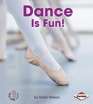 Dance Is Fun! (First Step Nonfiction: Sports Are Fun!) Robin Nelson