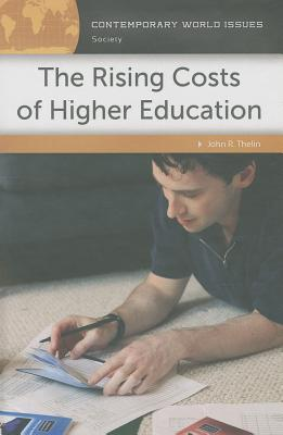 The Rising Costs of Higher Education: A Reference Handbook John R. Thelin