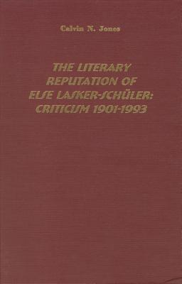 The Literary Reputation Of Else Lasker Schüler: Criticism, 1901 1993  by  Calvin Jones