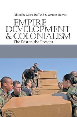 Empire, Development & Colonialism: The Past in the Present Mark Duffield