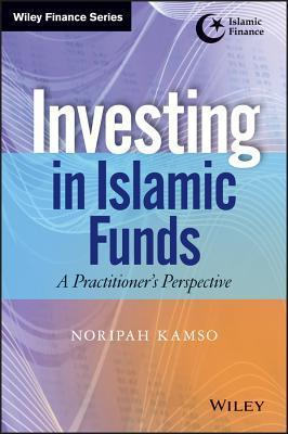 Investing in Islamic Funds: A Practitioners Perspective  by  Noripah Kamso
