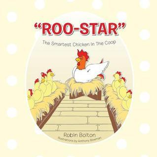 Roo-Star, the Smartest Chicken in the COOP  by  Robin Bolton