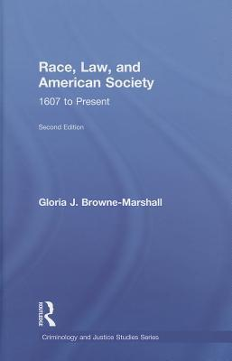 Race, Law, and American Society, 1607 to Present  by  Gloria J. Browne-Marshall