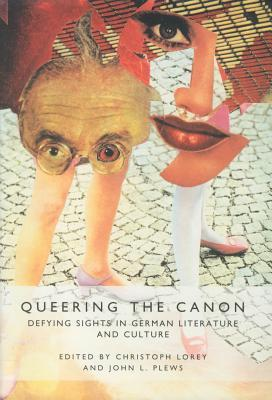 Queering the Canon: Defying Sights in German Literature and Culture Christoph Lorey