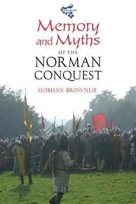 Memory and Myths of the Norman Conquest  by  Siobhan Brownlie