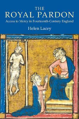 The Royal Pardon: Access To Mercy In Fourteenth Century England LaceyHelen