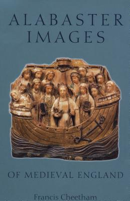 Alabaster Images Of Medieval England (Museum Of London Medieval Finds 1150    1450) Francis Cheetham