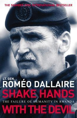 Shake Hands With The Devil: The Failure of Humanity in Rwanda  by  Roméo Dallaire