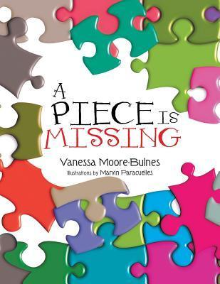 A Piece Is Missing  by  Vanessa Moore-Bulnes
