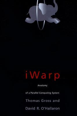 iWarp: Anatomy of a Parallel Computing System  by  Thomas Gross