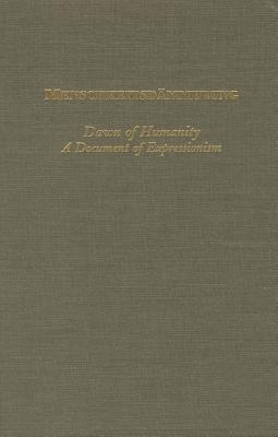 Menschheitsdammerung =: Dawn of Humanity: A Document of Expressionism with Biographies and Bibliographies Kurt Pinthus