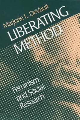 Liberating Method: Feminism and Social Research Marjorie DeVault