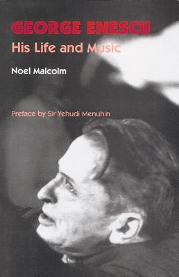 George Enescu: His Life And Music  by  Noel Malcolm
