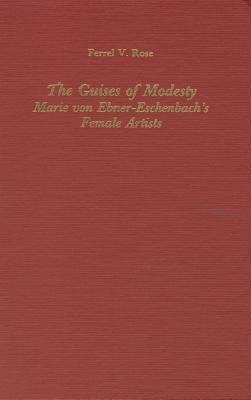 The Guises of Modesty: Marie Von Ebner-Eschenbachs Female Artists Ferrel Rose