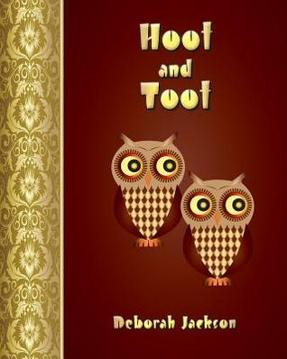 Hoot and Toot  by  Deborah Jackson