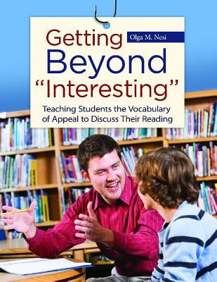 Getting Beyond Interesting: Teaching Students the Vocabulary of Appeal to Discuss Their Reading Olga M. Nesi