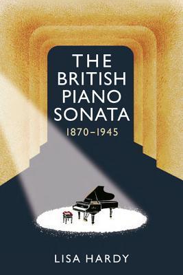 British Piano Sonata, 1870-1945  by  Lisa Hardy