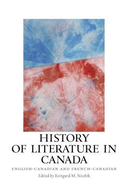 History of Literature in Canada: English-Canadian and French-Canadian Reingard M. Nischik