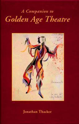 A Companion To Golden Age Theatre (Monografias A) (Monografías A)  by  Jonathan Thacker