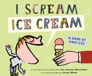 I Scream! Ice Cream!: A Book of Wordles  by  Amy Krouse Rosenthal