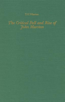 The Critical Fall and Rise of John Marston T.F. Wharton