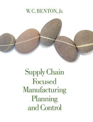Supply Chain Focused Manufacturing Planning and Control  by  W. C. Benton, Jr.